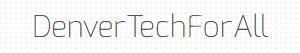 Denver TechFor All